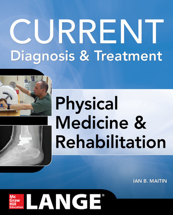 Current Diagnosis & Treatment : Physical Medicine & Rehabilitation