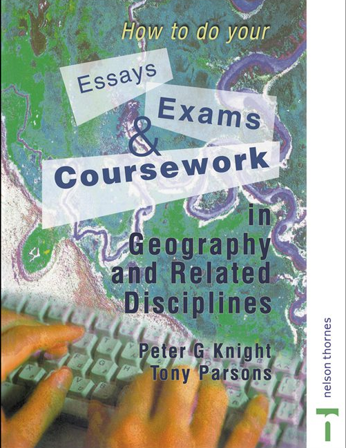 How to do your essays, exams, coursework in geography and related disciplines